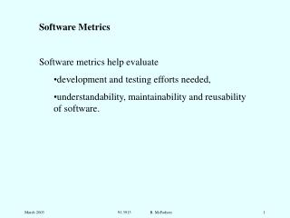 Software Metrics Software metrics help evaluate  development and testing efforts needed,
