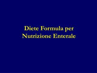 Diete Formula per  Nutrizione Enterale