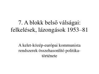 7. A blokk belső válságai: felkelések, lázongások 1953–81