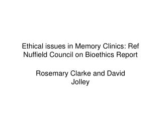 Ethical issues in Memory Clinics: Ref Nuffield Council on Bioethics Report