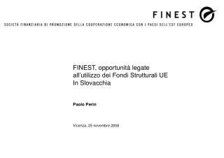 FINEST, opportunità legate all'utilizzo dei Fondi Strutturali UE In Slovacchia Paolo Perin