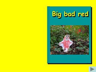 Big bad red