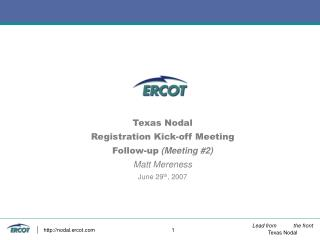 Texas Nodal Registration Kick-off Meeting Follow-up (Meeting #2) Matt Mereness  June 29 th , 2007