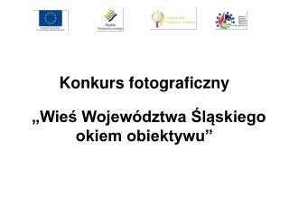 """Konkurs fotograficzny        """"Wieś Województwa Śląskiego okiem obiektywu"""""""