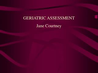 GERIATRIC ASSESSMENT Jane Courtney