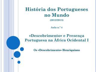 História dos Portugueses no Mundo  (2012/2013) Aula n.º 4