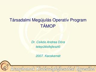 Társadalmi Megújulás Operatív Program  TÁMOP Dr. Csikós Andrea Dóra településfejlesztő