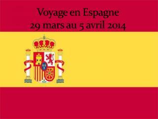 Voyage en Espagne  29 mars au 5 avril 2014