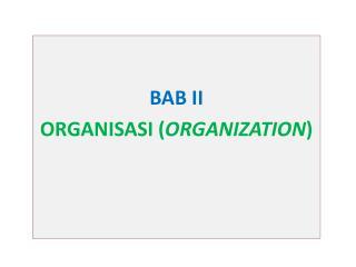 BAB  II ORGANISASI  ( ORGANIZATION )