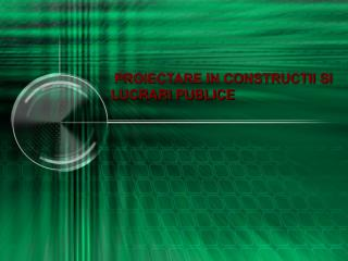 PROIECTARE IN CONSTRUCTII SI LUCRARI PUBLICE
