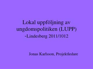 Lokal uppföljning av ungdomspolitiken (LUPP) - Lindesberg 2011/1012