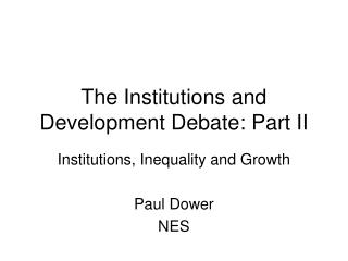The Institutions and Development Debate: Part II