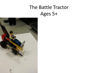 The  Battle  Tractor Ages 5+