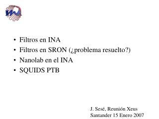 Filtros en INA Filtros en SRON (¿problema resuelto?) Nanolab en el INA SQUIDS PTB