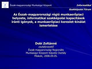 Dobi Zoltánné osztályvezető Észak-magyarországi Regionális  Munkaügyi Központ Képzési Osztály