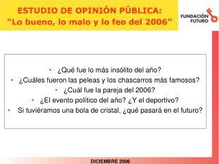 """ESTUDIO DE OPINIÓN PÚBLICA: """"Lo bueno, lo malo y lo feo del 2006"""""""