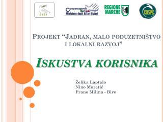 """Projekt """"Jadran, malo poduzetništvo                    i lokalni razvoj""""  Iskustva korisnika"""