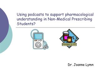 Using podcasts to support pharmacological understanding in Non-Medical Prescribing Students?