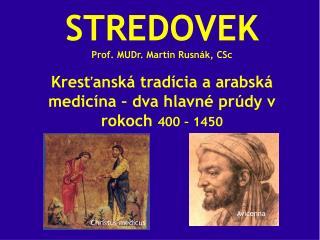STREDOVEK Prof. MUDr. Martin  Rusn�k ,  CSc