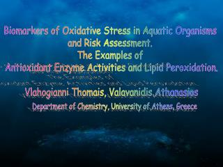 Biomarkers of Oxidative Stress in Aquatic Organisms  and Risk Assessment.  The Examples of