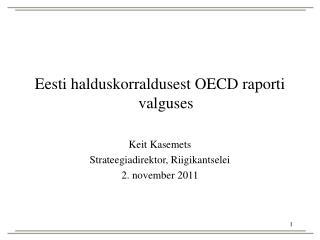 Eesti halduskorraldusest OECD raporti valguses  Keit Kasemets Strateegiadirektor, Riigikantselei