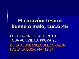 El coraz�n: tesoro bueno o malo, Luc.6:45