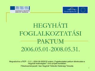 HEGYHÁTI FOGLALKOZTATÁSI PAKTUM 2006 .05.01 -2008 .05.31.