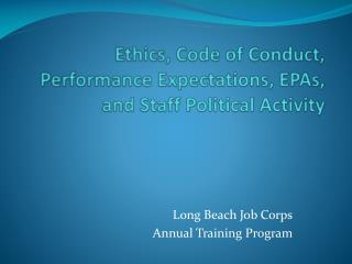 Ethics, Code of Conduct, Performance Expectations, EPAs, and Staff Political Activity