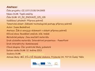 Anotace: Číslo projektu: CZ.1.07/1.5.00/34.0905 Název DUM: Teplé omáčky