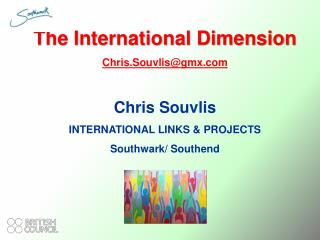 The International Dimension Chris.Souvlis@gmx Chris  Souvlis INTERNATIONAL LINKS & PROJECTS