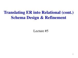 Translating ER into Relational (cont.) Schema Design & Refinement