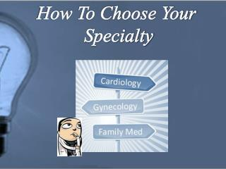 How To Choose Your  Specialty