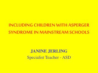 INCLUDING CHILDREN WITH ASPERGER SYNDROME IN MAINSTREAM SCHOOLS