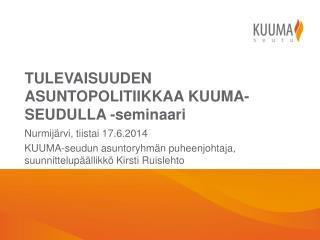 TULEVAISUUDEN ASUNTOPOLITIIKKAA KUUMA-SEUDULLA -seminaari