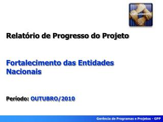 Relatório de Progresso do Projeto Fortalecimento das Entidades Nacionais Período:  OUTUBRO/2010