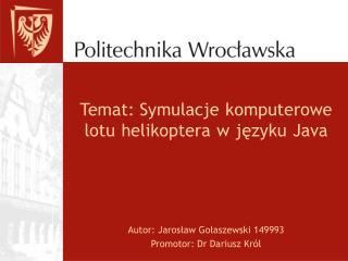 Temat: Symulacje komputerowe lotu helikoptera w j?zyku Java