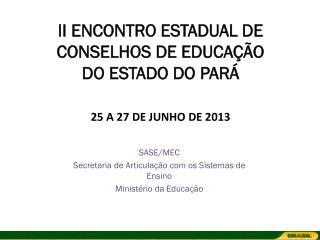 II ENCONTRO ESTADUAL DE CONSELHOS DE EDUCAÇÃO DO ESTADO DO PARÁ 25 A 27 DE JUNHO DE 2013