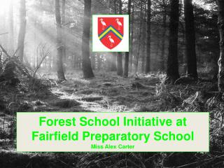 Forest School Initiative at Fairfield Preparatory School Miss Alex Carter