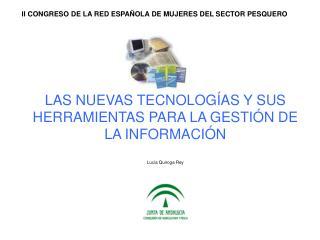 LAS NUEVAS TECNOLOGÍAS Y SUS HERRAMIENTAS PARA LA GESTIÓN DE LA INFORMACIÓN Lucía Quiroga Rey