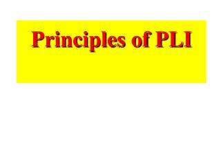 Principles of PLI