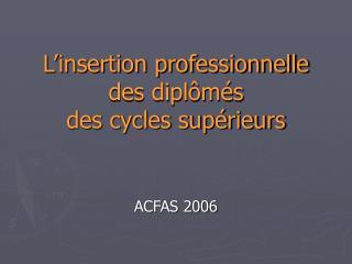 L'insertion professionnelle des diplômés  des cycles supérieurs