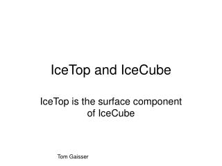 IceTop and IceCube