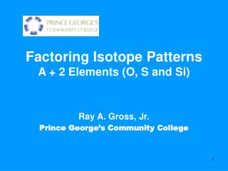 Factoring Isotope Patterns  A + 2 Elements (O, S and Si)