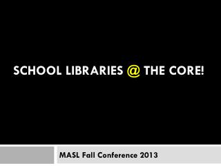 School LIBRARIES  @  the Core!