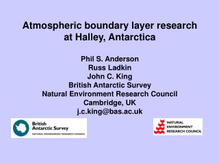 Atmospheric boundary layer research at Halley, Antarctica Phil S. Anderson Russ Ladkin