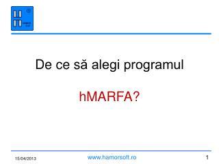 De ce s ă alegi programul  hMARFA ?
