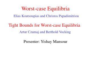 Worst-case Equilibria Elias Koutsoupias and Christos Papadimitriou