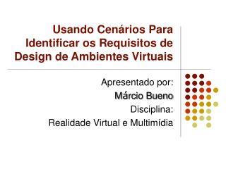 Usando Cenários Para Identificar os Requisitos de Design de Ambientes Virtuais