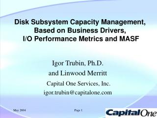 Disk Subsystem Capacity Management, Based on Business Drivers,  I/O Performance Metrics and MASF