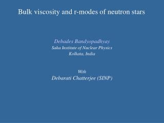 Debades Bandyopadhyay Saha Institute of Nuclear Physics  Kolkata, India With